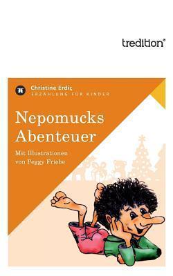 Nepomucks Abenteuer  by  Christine Erdic