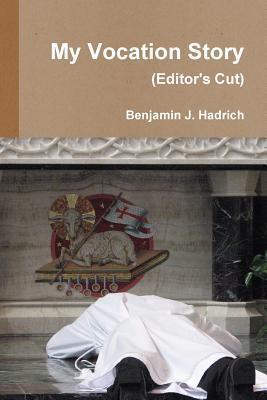 My Vocation Story  by  Benjamin J. Hadrich