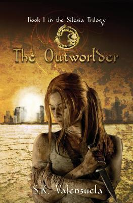 The Outworlder: Book I in the Silesia Trilogy S K Valenzuela