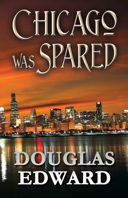 Chicago Was Spared  by  Douglas Edward