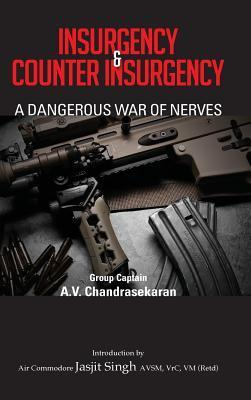 Insurgency and Counter Insurgency: A Dangerous War of Nerves  by  A.V. Chandrasekaran