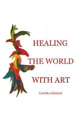 Healing the World with Art  by  Xandra Breban