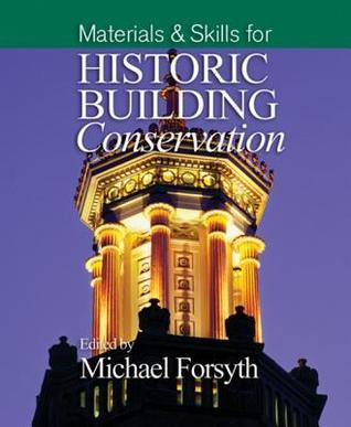 Materials and Skills for Historic Building Conservation  by  Michael Forsyth