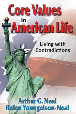 Core Values in American Life: Living with Contradictions  by  Arthur G. Neal