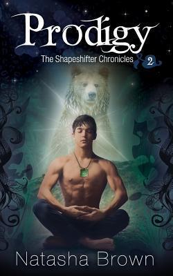 Prodigy (The Shapeshifter Chronicles) (Volume 2)  by  Natasha Brown