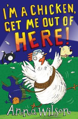 Im a Chicken, Get Me Out of Here!  by  Anna Wilson