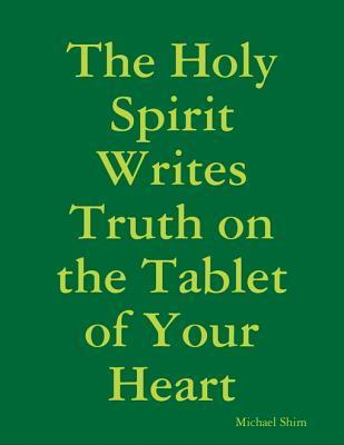 The Holy Spirit Writes Truth on the Tablet of Your Heart Michael Shim