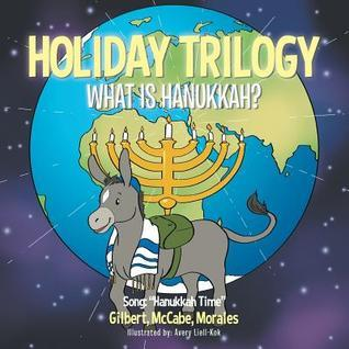 Holiday Trilogy: What Is Hanukkah?  by  Gilbert McCabe Morales