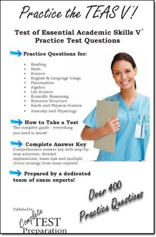Practice the TEAS V®: 3 Sets of Test of Essential Academic Skills Practice Test Questions  by  Complete Test Preparation TEam