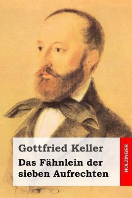 Das Fähnlein Der Sieben Aufrechten Gottfried Keller