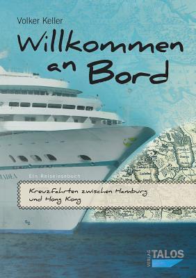 Willkommen an Bord. Kreuzfahrten Zwischen Hamburg Und Hong Kong Volker Keller