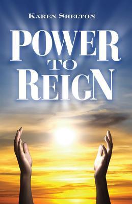 Power to Reign  by  Karen Shelton