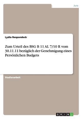 Zum Urteil Des Bsg B 11 Al 7/10 R Vom 30.11.11 Bezuglich Der Genehmigung Eines Personlichen Budgets  by  Lydia Respondeck