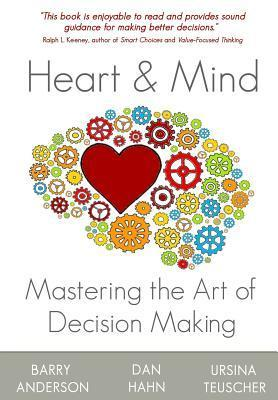 Heart and Mind: Mastering the Art of Decision Making  by  Barry Anderson