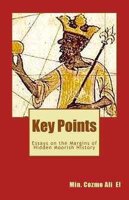 Key Points (Key Points Moorish DVD Transcription): Essays on the Margins of Hidden Moorish History  by  Min Cozmo Ali El