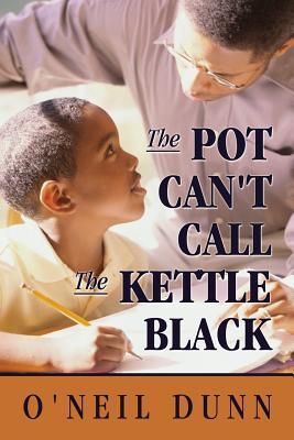 The Pot Cant Call the Kettle Black  by  ONeil Dunn