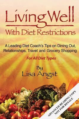 Living Well with Diet Restrictions: A Leading Diet Coachs Tips on Dining Out, Relationships, Traveland Grocery Shopping Lisa Angst