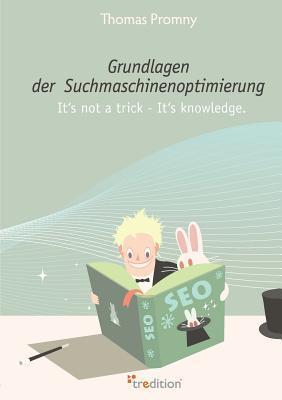 Grundlagen Der Suchmaschinenoptimierung  by  Thomas Promny