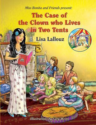 The Case of the Clown Who Lives in Two Tents Lisa Lallouz
