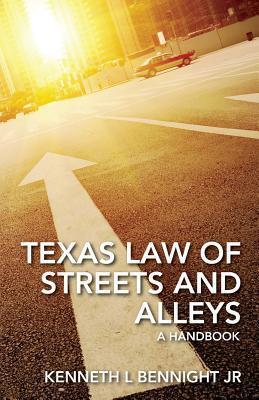 Texas Law of Streets and Alleys: A Handbook Kenneth L. Bennight Jr.