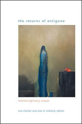 The Returns of Antigone: Interdisciplinary Essays Tina Chanter