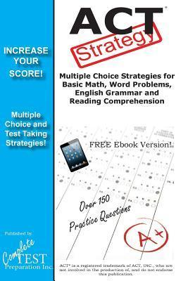 ACT Strategy: Winning Multiple Choice Strategies for the ACT Exam  by  Complete Test Preparation Inc