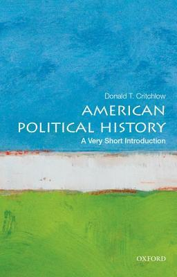 American Political History: A Very Short Introduction  by  Donald Critchlow