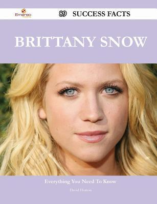Brittany Snow 89 Success Facts - Everything You Need to Know about Brittany Snow David Horton