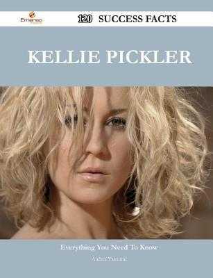 Kellie Pickler 120 Success Facts - Everything You Need to Know about Kellie Pickler  by  Andrea Valentine