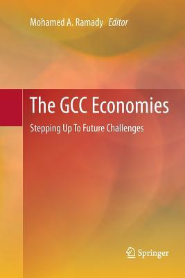 The Gcc Economies: Stepping Up to Future Challenges Mohamed A. Ramady