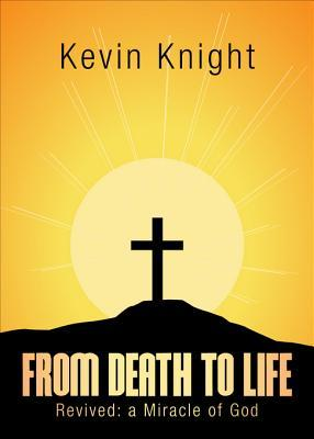 From Death to Life  by  Kevin Knight