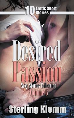 Desired Passion: 10 Erotic Short Stories  by  Sterling Klemm