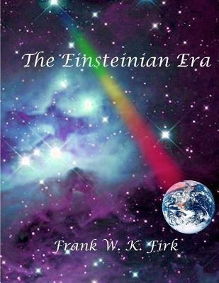 The Einsteinian Era Frank W.K. Firk