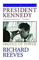 President Kennedy, Profile of Power  by  Richard Reeves