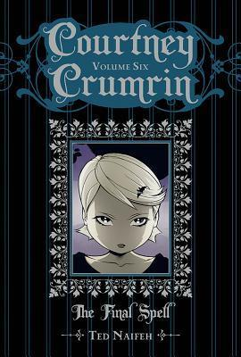 Courtney Crumrin: The Final Spell (Courtney Crumrin, #6)  by  Ted Naifeh