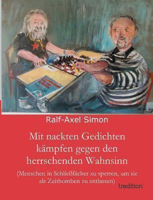 Mit Nackten Gedichten Kampfen Gegen Den Herrschenden Wahnsinn  by  Ralf-Axel Simon