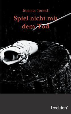 Spiel Nicht Mit Dem Tod  by  Jessica Jenett