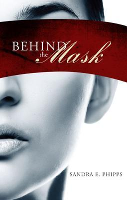 Behind the Mask  by  Sandra E. Phipps