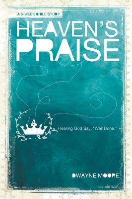 Heavens Praise: Hearing God Say Well Done  by  Dwayne Moore