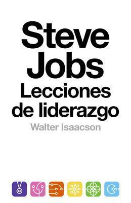 Steve Jobs: lecciones de liderazgo:  by  Walter Isaacson