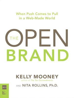 The Open Brand: When Push Comes to Pull in a Web-Made World, Adobe Reader Kelly  Mooney