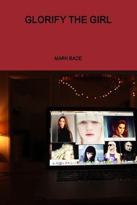 Glorify the Girl  by  Mark Bade