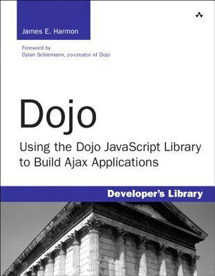 Dojo: Using the Dojo JavaScript Library to Build Ajax Applications  by  James E. Harmon