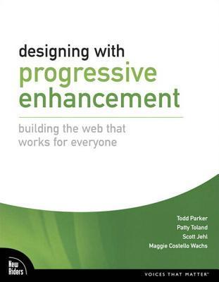 Designing with Progressive Enhancement: Building the Web That Works for Everyone Todd Parker