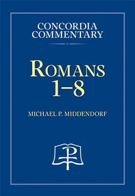 Romans 1-8 Commentary  by  Michael Paul Middendorf