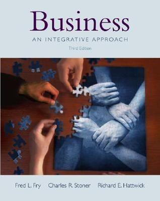Business: An Integrative Approach Fred L. Fry