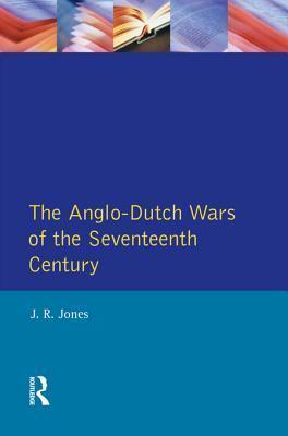 The Anglo-Dutch Wars of the Seventeenth Century J R Jones