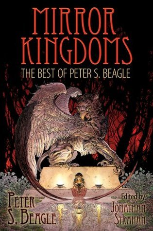 Mirror Kingdoms: The Best of Peter S. Beagle  by  Peter S. Beagle