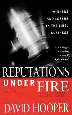 Reputations Under Fire: Winners and Losers in the Libel Business. David Hooper  by  David Hooper