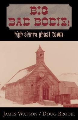 Big Bad Bodie:: High Sierra Ghost Town  by  James  Watson